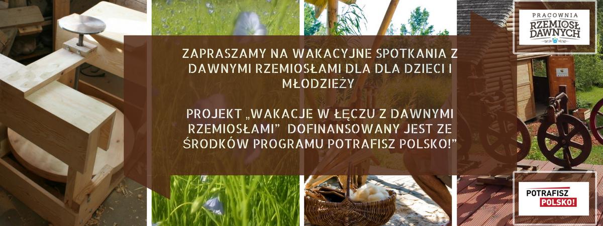 """Projekt """"Wakacje w Łęczu z dawnymi rzemiosłami""""- projekt współfinansowany z Programu Potrafisz Polsko"""